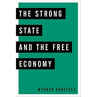 Strong State and the Free Economy by Werner Bonefeld