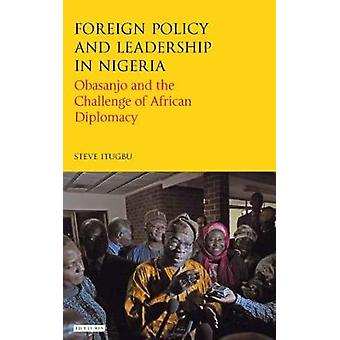 Foreign Policy and Leadership in Nigeria by Steve Itugbu