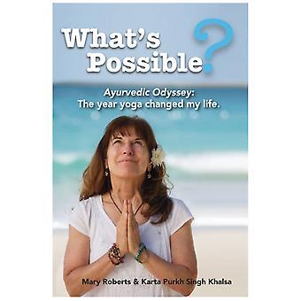 Whats Possible  Ayurvedic Odyssey The Year Yoga Changed My Life. by Mary Roberts & Karta Purkh Khalsa Singh