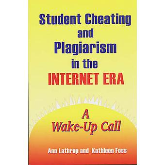 Student Cheating and Plagiarism in the Internet Era - A Wake-Up Call b