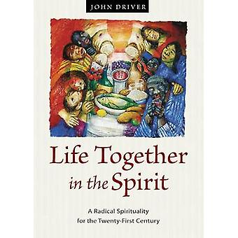 Life Together in the Spirit - A Radical Spirituality for the Twenty-Fi