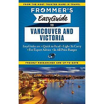 Frommers EasyGuide to Vancouver and Victoria by Joanne Sasvari
