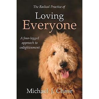 The Radical Practice of Loving Everyone by Chase & Michael J.