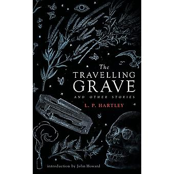 The Travelling Grave and Other Stories Valancourt 20th Century Classics by Hartley & L. P.