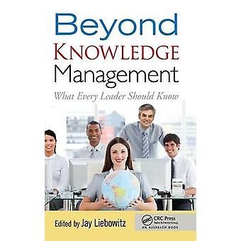 Beyond Knowledge Management  What Every Leader Should Know by Liebowitz & Jay