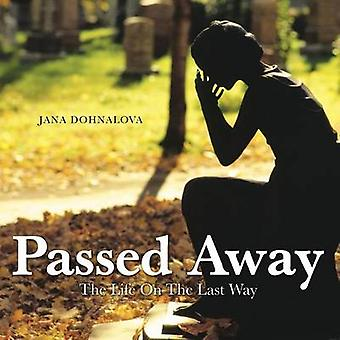 Passed Away The Life On The Last Way by Dohnalova & Jana