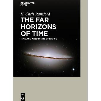 The Far Horizons of Time Time and Mind in the Universe by Ransford & H. Chris