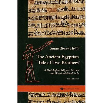 The Ancient Egyptian Tale of Two Brothers: A Mythological, Religious, Literary and Historico-Political Study