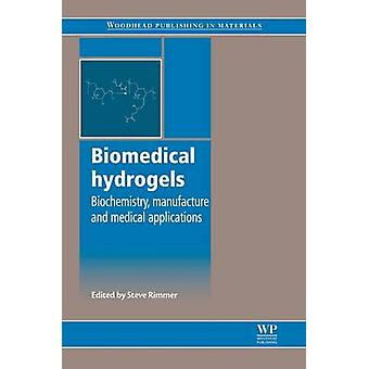 Biomedical Hydrogels Biochemistry Manufacture and Medical Applications by Rimmer & Steve