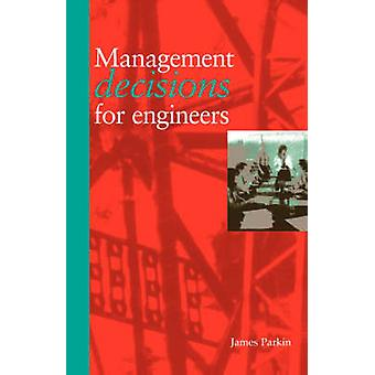 Management Decisions for Engineers by Parkin & J.