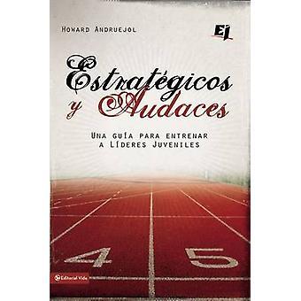 Estrategicos y Audaces Una Guia Para Entrenar A Lideres Juveniles by Andruejol & Howard