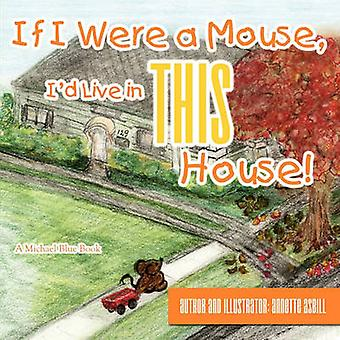If I Were a Mouse Id Live in THIS House by Asbill & Annette