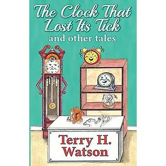 The Clock That Lost Its Tick and Other Tales by Watson & Terry H.