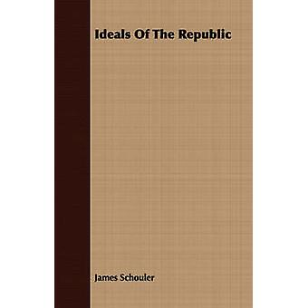 Ideals Of The Republic by Schouler & James
