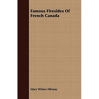 Famous Firesides Of French Canada by Alloway & Mary Wilson