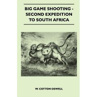 Big Game Shooting  Second Expedition To South Africa by Oswell & W. Cotton
