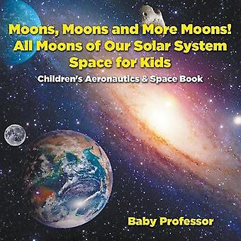 Moons Moons and More Moons All Moons of our Solar System  Space for Kids  Childrens Aeronautics  Space Book by Baby Professor
