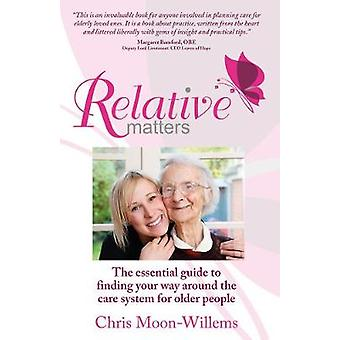 Relative Matters  the essential guide to finding your way around the care system for older people by MoonWillems & Chris