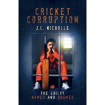 Cricket Corruption The guilty named and shamed by Nicholls & J.L.