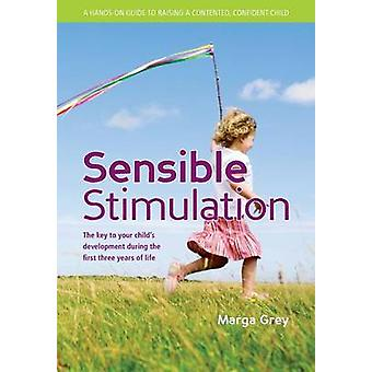 Sensible Stimulation The Key to Your Childs Development During the First Three Years of Life by Grey & Marga