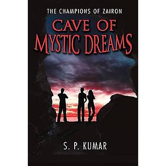 Cave of Mystic Dreams the Champions of Zairon by Kumar & S. P.