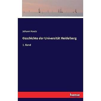 Geschichte der Universitt Heidelberg1. Band by Hautz & Johann