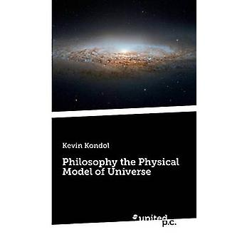 Philosophy the Physical Model of Universe by Kondol & Kevin