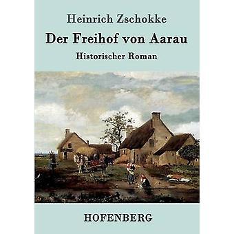 Der Freihof von Aarau by Heinrich Zschokke