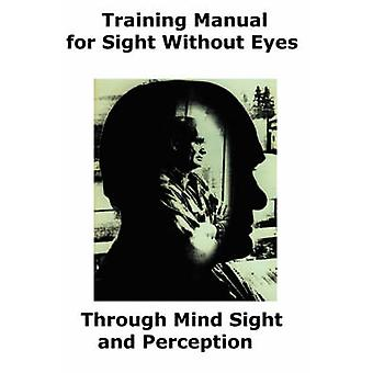 Training Manual for Sight Without Eyes  Through Mind Sight and Perception by Hopkins & Lloyd F