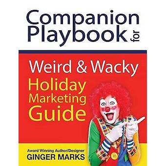 Companion Playbook for Weird  Wacky Holiday Marketing Guide by Marks & Ginger