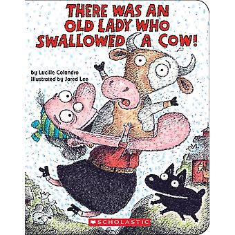 There Was an Old Lady Who Swallowed a Cow by Lucille Colandro & Illustrated by Jared Lee