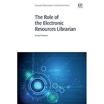 The Role of the Electronic Resources Librarian by George Stachokas -