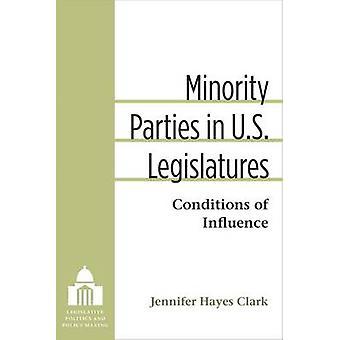 Minority Parties in U.S. Legislatures - Conditions of Influence by Jen