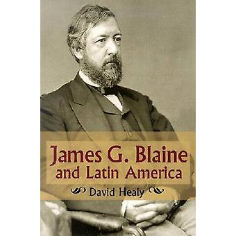 James G.Blaine and Latin America by David Healy - 9780826213747 Book
