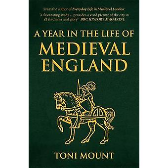 A Year in the Life of Medieval England by Toni Mount - 9781445694443