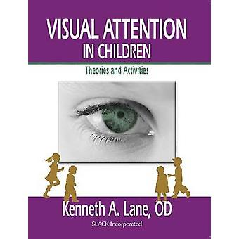 Visual Attention in Children - Theories and Activities by Kenneth Lane
