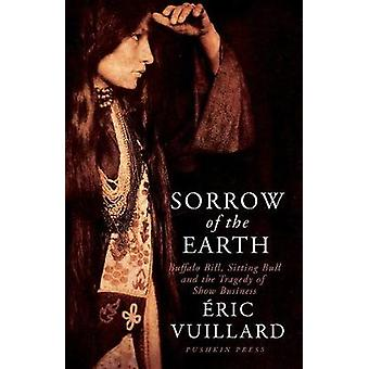 Sorrow of the Earth - Buffalo Bill - Sitting Bull and the Tragedy of S