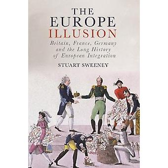 The Europe Illusion - Britain - France - Germany and the Long History