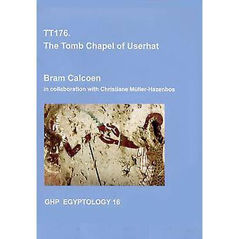 TT176 - The Tomb Chapel of Userhat by Bram Calcoen - 9781906137274 Book