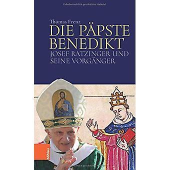 Die Papste Benedikt - Josef Ratzinger und seine Vorganger by Thomas Fr