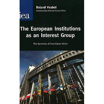 European Institutions as an Interest Group - The Dynamics of Ever-Clos