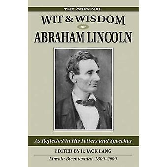 Original Wit and Wisdom of Abraham Lincoln - As Reflected in His Lette