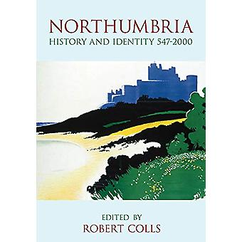 Northumbria - History and Identity 547-2000 by Robert Colls - 97807509