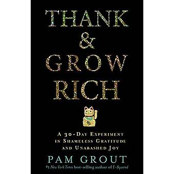 Thank & Grow Rich  - A 30-Day Experiment in Shameless Gratitude and Un