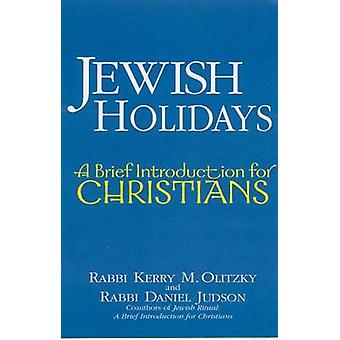 Jewish Holidays - A Brief Introduction for Christians by Kerry M. Olit
