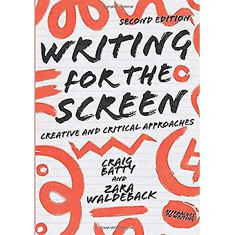 Writing for the Screen - Creative and Critical Approaches by Craig Bat