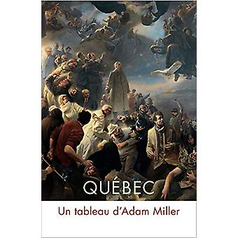 Quebec - Un tableau d'Adam Miller by Clarence Epstein - 9780773557277