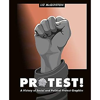 Protest! - A History of Social and Political Protest Graphics by Liz M