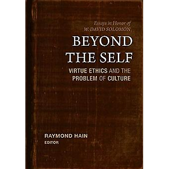 Beyond the Self - Virtue Ethics and the Problem of Culture by Raymond
