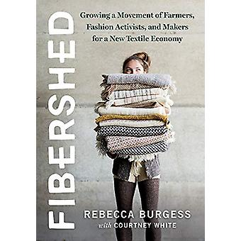 Fibershed - Growing a Movement of Farmers - Fashion Activists - and Ma